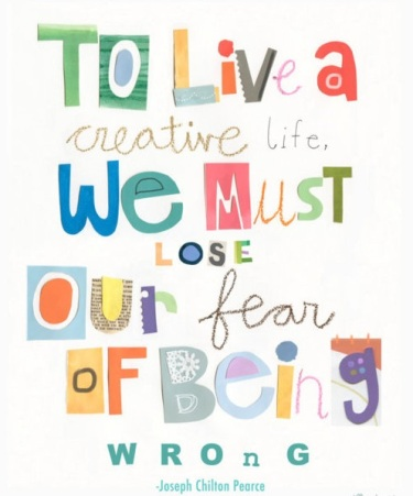 To-live-a-creative-life-we-must-lose-our-fear-of-being-wrong.-Joseph-Chiltern-Pearce